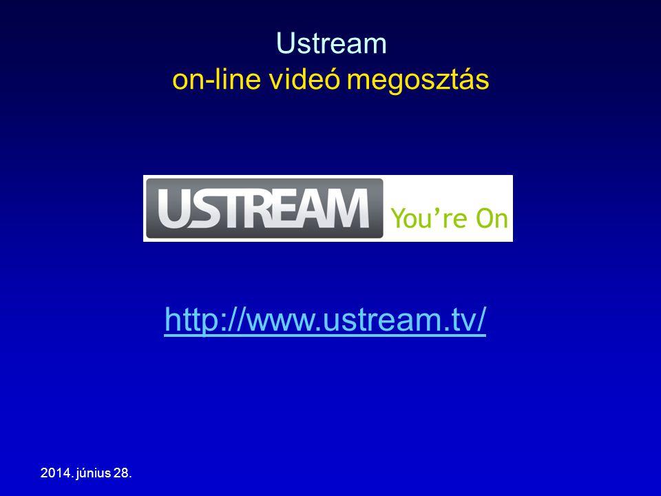 2014. június 28. Ustream on-line videó megosztás http://www.ustream.tv/