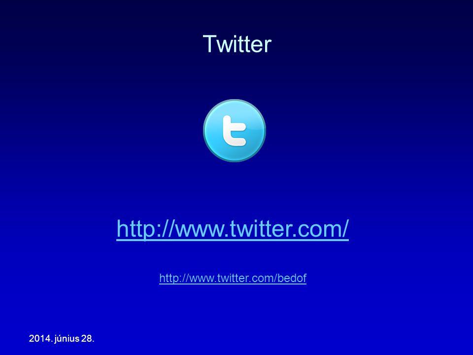 2014. június 28. Twitter http://www.twitter.com/ http://www.twitter.com/bedof