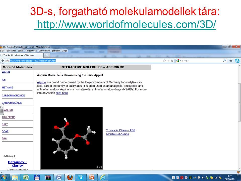 3D-s, forgatható molekulamodellek tára: http://www.worldofmolecules.com/3D/ http://www.worldofmolecules.com/3D/ 10