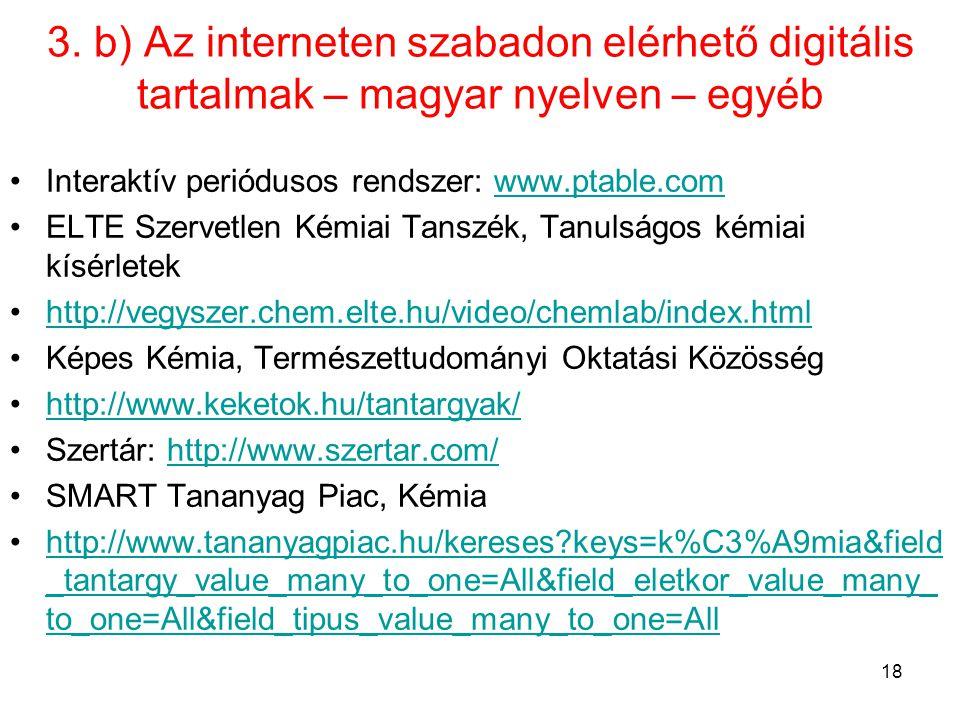 3. b) Az interneten szabadon elérhető digitális tartalmak – magyar nyelven – egyéb •Interaktív periódusos rendszer: www.ptable.comwww.ptable.com •ELTE