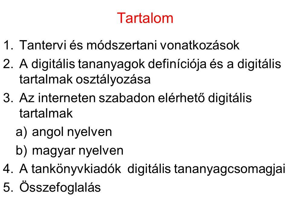 Tartalom 1.Tantervi és módszertani vonatkozások 2.A digitális tananyagok definíciója és a digitális tartalmak osztályozása 3.Az interneten szabadon el