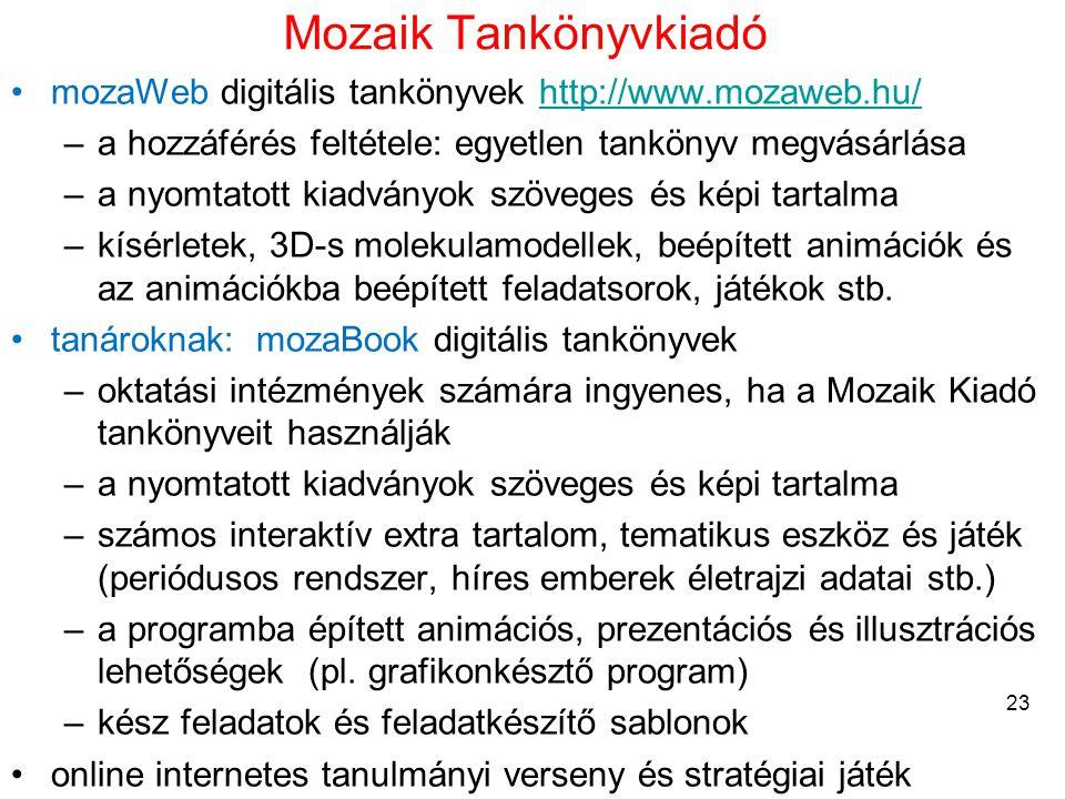 Mozaik Tankönyvkiadó •mozaWeb digitális tankönyvek http://www.mozaweb.hu/http://www.mozaweb.hu/ –a hozzáférés feltétele: egyetlen tankönyv megvásárlás