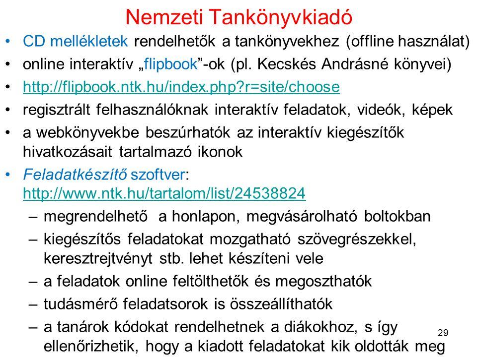 """Nemzeti Tankönyvkiadó •CD mellékletek rendelhetők a tankönyvekhez (offline használat) •online interaktív """"flipbook""""-ok (pl. Kecskés Andrásné könyvei)"""
