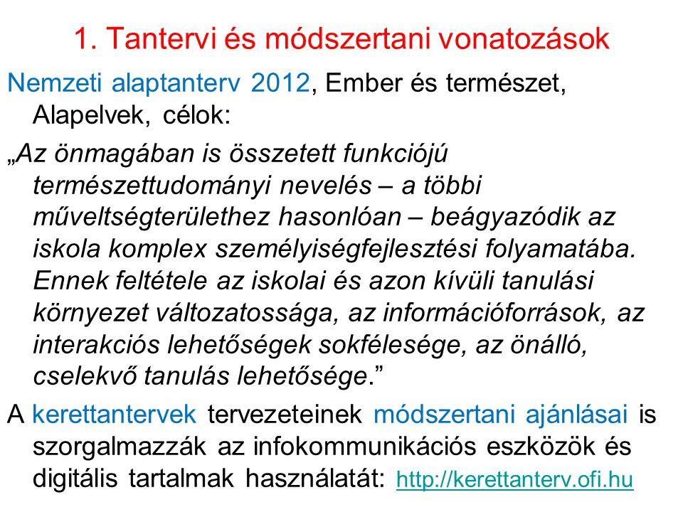 """1. Tantervi és módszertani vonatozások Nemzeti alaptanterv 2012, Ember és természet, Alapelvek, célok: """"Az önmagában is összetett funkciójú természett"""
