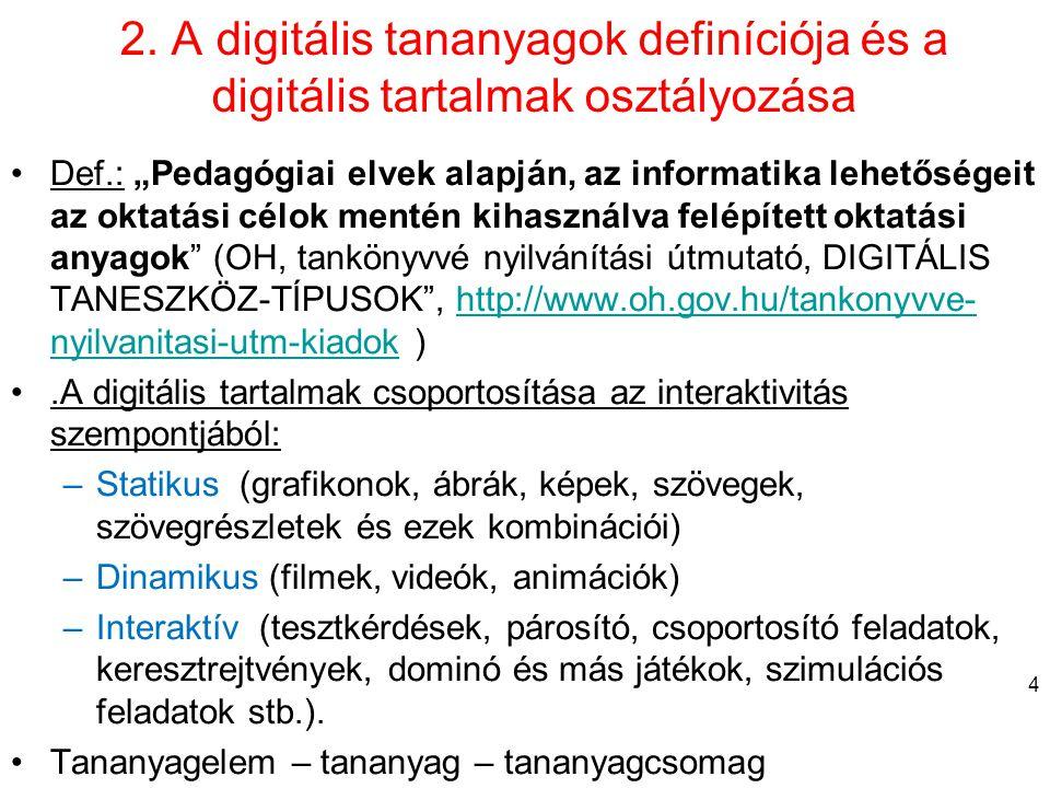 """2. A digitális tananyagok definíciója és a digitális tartalmak osztályozása •Def.: """"Pedagógiai elvek alapján, az informatika lehetőségeit az oktatási"""
