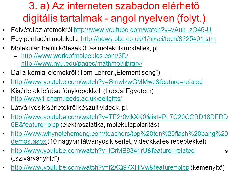 3. a) Az interneten szabadon elérhető digitális tartalmak - angol nyelven (folyt.) •Felvétel az atomokról http://www.youtube.com/watch?v=vAun_zO46-Uht