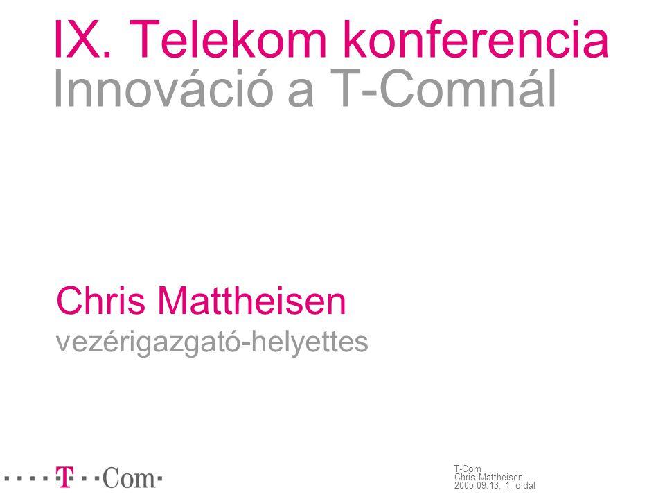 T-Com Chris Mattheisen 2005.09.13, 1. oldal IX. Telekom konferencia Innováció a T-Comnál Chris Mattheisen vezérigazgató-helyettes