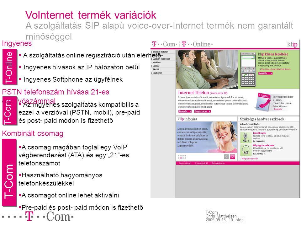 T-Com Chris Mattheisen 2005.09.13, 10. oldal VoInternet termék variációk A szolgáltatás SIP alapú voice-over-Internet termék nem garantált minőséggel