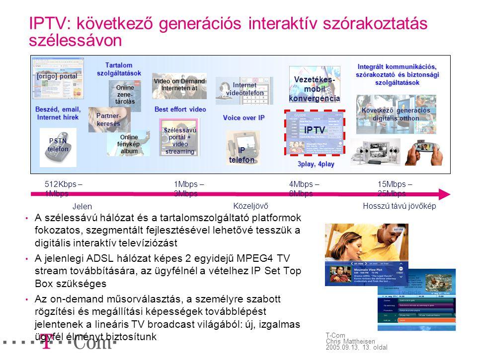 T-Com Chris Mattheisen 2005.09.13, 13. oldal IPTV: következő generációs interaktív szórakoztatás szélessávon • A szélessávú hálózat és a tartalomszolg