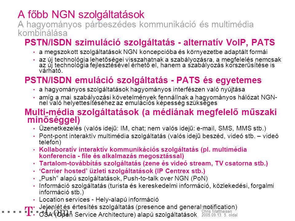 T-Com Chris Mattheisen 2005.09.13, 5. oldal A főbb NGN szolgáltatások A hagyományos párbeszédes kommunikáció és multimédia kombinálása PSTN/ISDN szimu