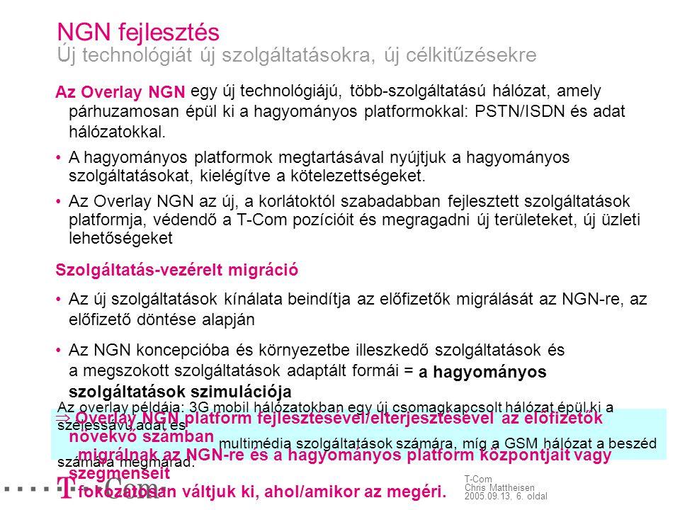 T-Com Chris Mattheisen 2005.09.13, 6. oldal Az overlay példája: 3G mobil hálózatokban egy új csomagkapcsolt hálózat épül ki a szélessávú adat és multi