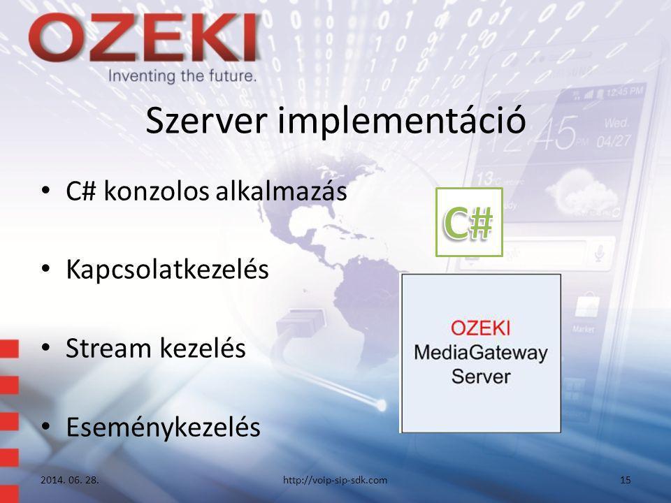 Szerver implementáció • C# konzolos alkalmazás • Kapcsolatkezelés • Stream kezelés • Eseménykezelés 2014. 06. 28.http://voip-sip-sdk.com15