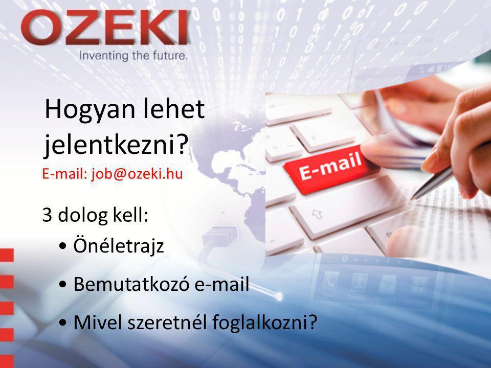 Hogyan lehet jelentkezni? 3 dolog kell: • Önéletrajz • Bemutatkozó e-mail • Mivel szeretnél foglalkozni? E-mail: job@ozeki.hu