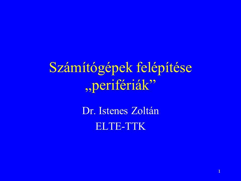 """1 Számítógépek felépítése """"perifériák Dr. Istenes Zoltán ELTE-TTK"""