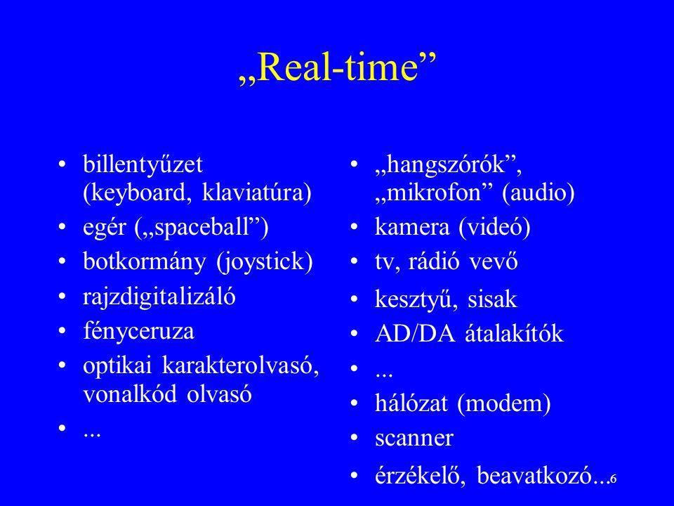 """6 """"Real-time •billentyűzet (keyboard, klaviatúra) •egér (""""spaceball ) •botkormány (joystick) •rajzdigitalizáló •fényceruza •optikai karakterolvasó, vonalkód olvasó •..."""