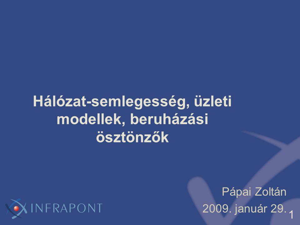 1 Hálózat-semlegesség, üzleti modellek, beruházási ösztönzők Pápai Zoltán 2009. január 29.