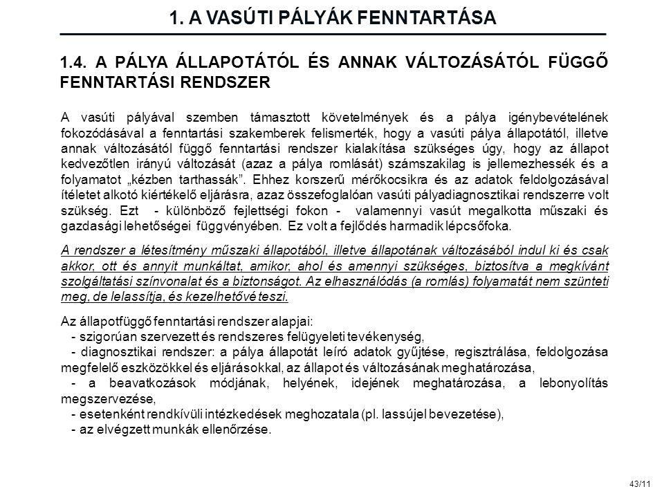 43/11 1. A VASÚTI PÁLYÁK FENNTARTÁSA A vasúti pályával szemben támasztott követelmények és a pálya igénybevételének fokozódásával a fenntartási szakem