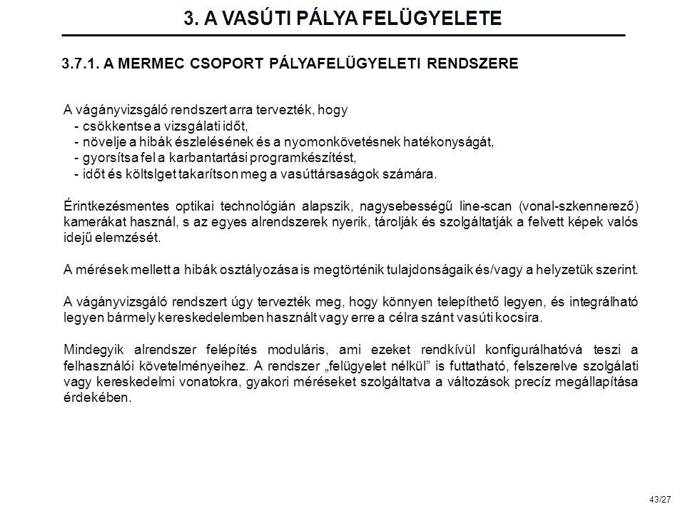 43/27 3. A VASÚTI PÁLYA FELÜGYELETE 3.7.1. A MERMEC CSOPORT PÁLYAFELÜGYELETI RENDSZERE A vágányvizsgáló rendszert arra tervezték, hogy - csökkentse a