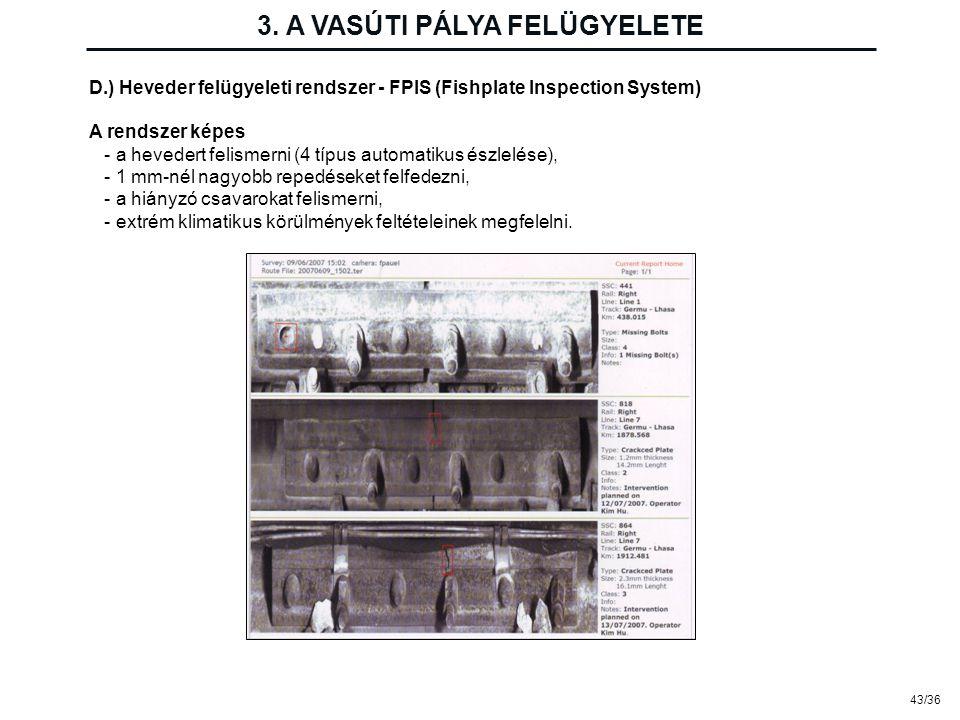 43/36 3. A VASÚTI PÁLYA FELÜGYELETE D.) Heveder felügyeleti rendszer - FPIS (Fishplate Inspection System) A rendszer képes - a hevedert felismerni (4