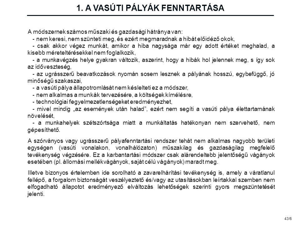 43/6 1. A VASÚTI PÁLYÁK FENNTARTÁSA A módszernek számos műszaki és gazdasági hátránya van: - nem keresi, nem szünteti meg, és ezért megmaradnak a hibá