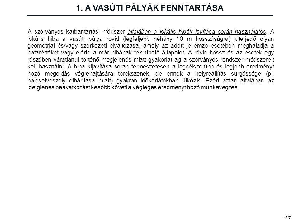 43/7 1. A VASÚTI PÁLYÁK FENNTARTÁSA A szórványos karbantartási módszer általában a lokális hibák javítása során használatos. A lokális hiba a vasúti p