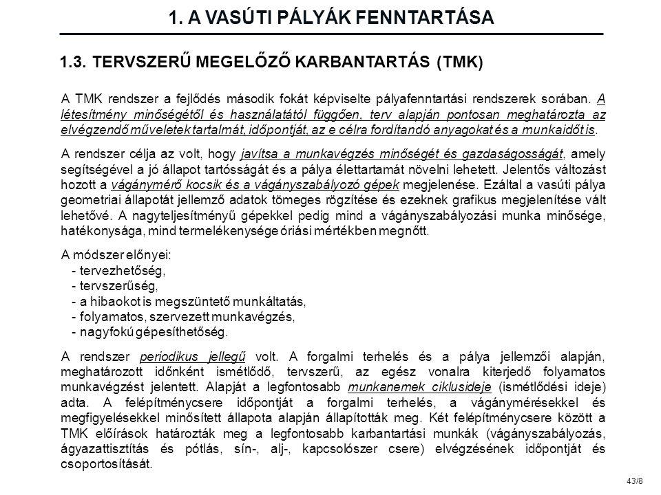 43/8 1. A VASÚTI PÁLYÁK FENNTARTÁSA A TMK rendszer a fejlődés második fokát képviselte pályafenntartási rendszerek sorában. A létesítmény minőségétől