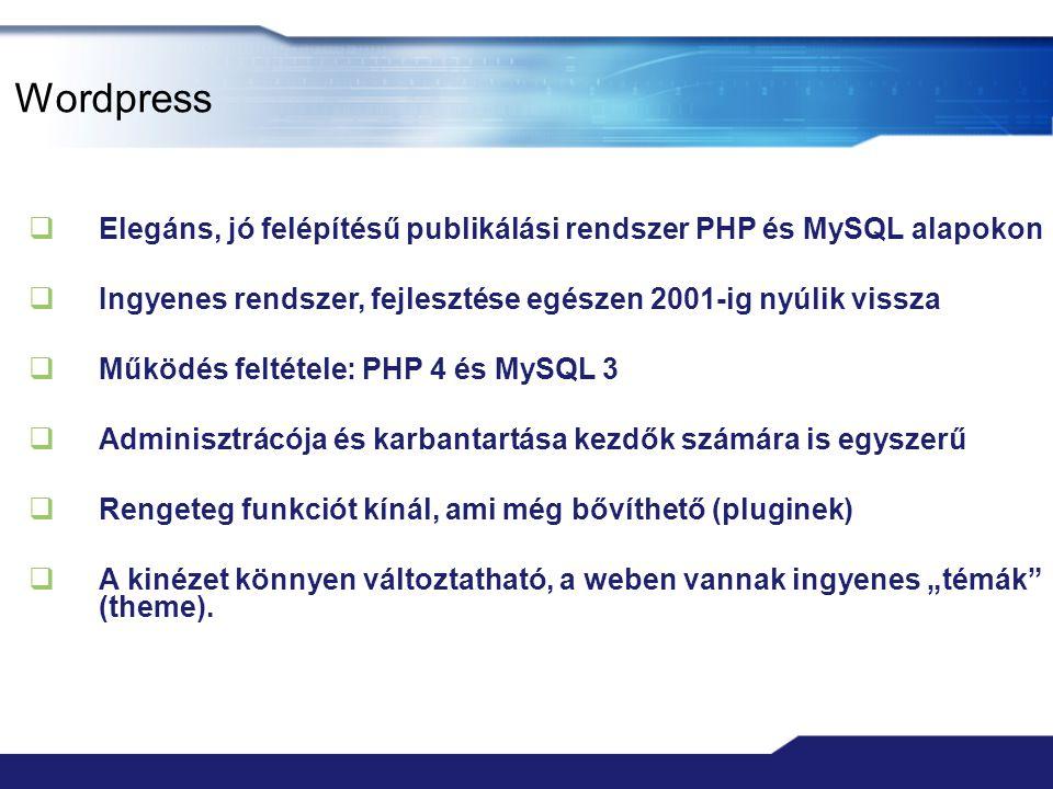 Wordpress  Elegáns, jó felépítésű publikálási rendszer PHP és MySQL alapokon  Ingyenes rendszer, fejlesztése egészen 2001-ig nyúlik vissza  Működés