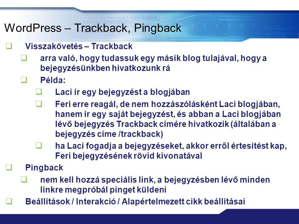 WordPress – Trackback, Pingback  Visszakövetés – Trackback  arra való, hogy tudassuk egy másik blog tulajával, hogy a bejegyzésünkben hivatkozunk rá