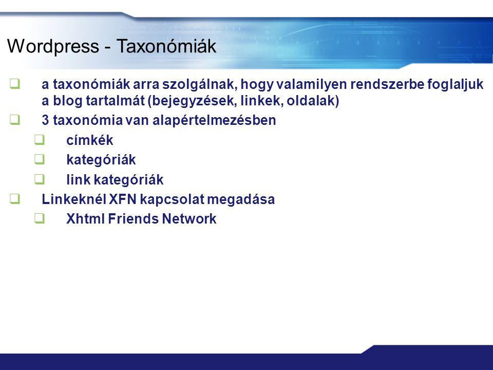 Wordpress - Taxonómiák  a taxonómiák arra szolgálnak, hogy valamilyen rendszerbe foglaljuk a blog tartalmát (bejegyzések, linkek, oldalak)  3 taxonó