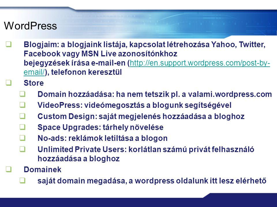 WordPress  Blogjaim: a blogjaink listája, kapcsolat létrehozása Yahoo, Twitter, Facebook vagy MSN Live azonosítónkhoz bejegyzések írása e-mail-en (ht