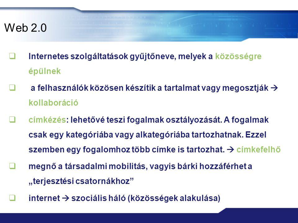 Web 2.0  Web 2.0 jellemzői  a web mint platform: a cél olyan webes szolgáltatások fejlesztése, melyek felváltják az asztali alkalmazásokat  az adat mint hajtóerő: a felhasználó birtokolja, szerkeszti és teszi közzé az információt  adatvezérelt rendszerek  részvételen alapuló tervezés: a felhasználó közreműködésével jönnek létre az oldalak tartalmai  komponensalapú fejlesztés: az alkalmazások több fejlesztő által írt modulból állnak össze  laza szervezeti struktúra: a webes szoftverek folyamatosan fejleszthetők