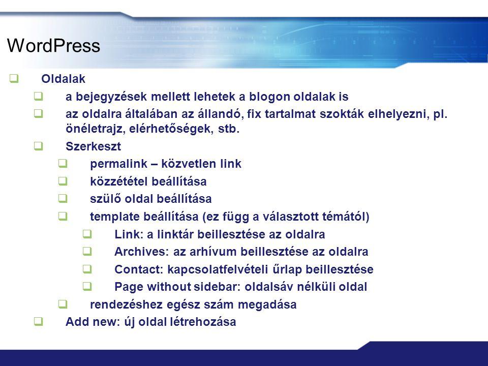 WordPress  Oldalak  a bejegyzések mellett lehetek a blogon oldalak is  az oldalra általában az állandó, fix tartalmat szokták elhelyezni, pl. önéle