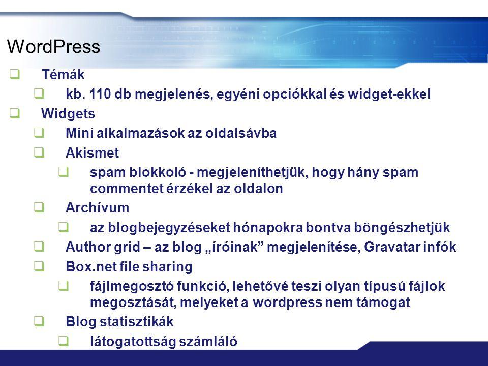 WordPress  Témák  kb. 110 db megjelenés, egyéni opciókkal és widget-ekkel  Widgets  Mini alkalmazások az oldalsávba  Akismet  spam blokkoló - me