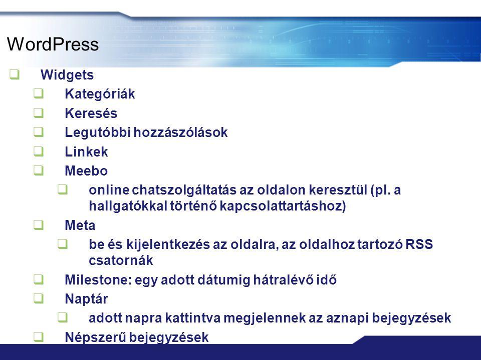 WordPress  Widgets  Kategóriák  Keresés  Legutóbbi hozzászólások  Linkek  Meebo  online chatszolgáltatás az oldalon keresztül (pl. a hallgatókk