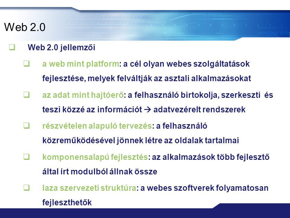 Web 2.0  Web 2.0 jellemzői  a web mint platform: a cél olyan webes szolgáltatások fejlesztése, melyek felváltják az asztali alkalmazásokat  az adat