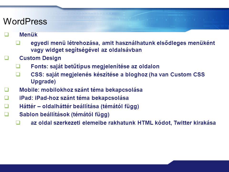 WordPress  Menük  egyedi menü létrehozása, amit használhatunk elsődleges menüként vagy widget segítségével az oldalsávban  Custom Design  Fonts: s