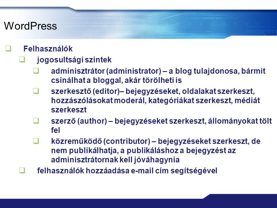 WordPress  Felhasználók  jogosultsági szintek  adminisztrátor (administrator) – a blog tulajdonosa, bármit csinálhat a bloggal, akár törölheti is 