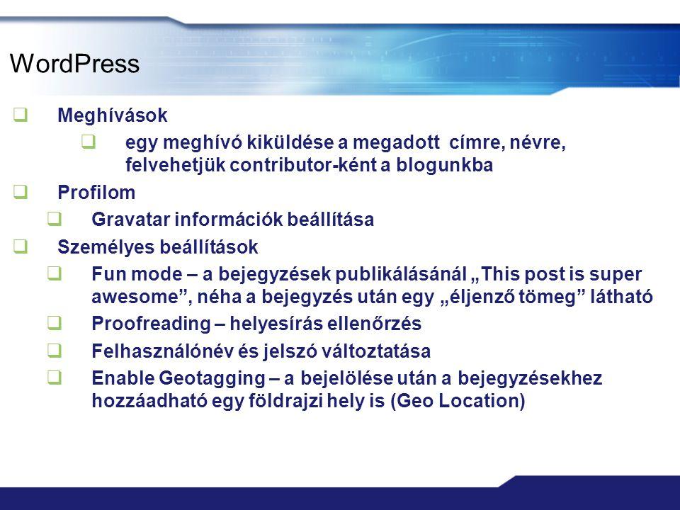 WordPress  Meghívások  egy meghívó kiküldése a megadott címre, névre, felvehetjük contributor-ként a blogunkba  Profilom  Gravatar információk beá