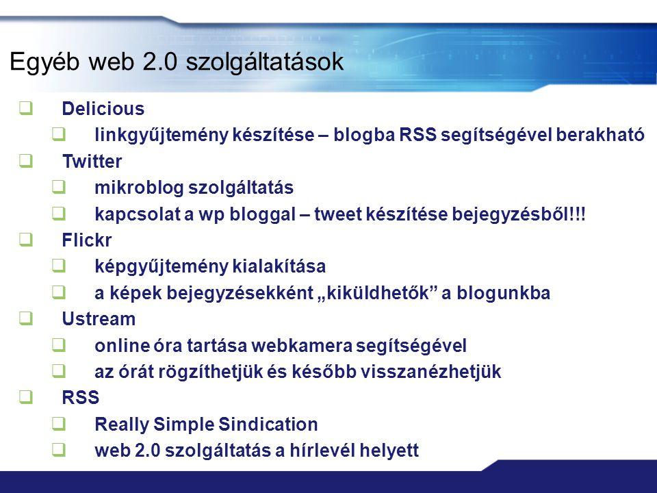 Egyéb web 2.0 szolgáltatások  Delicious  linkgyűjtemény készítése – blogba RSS segítségével berakható  Twitter  mikroblog szolgáltatás  kapcsolat