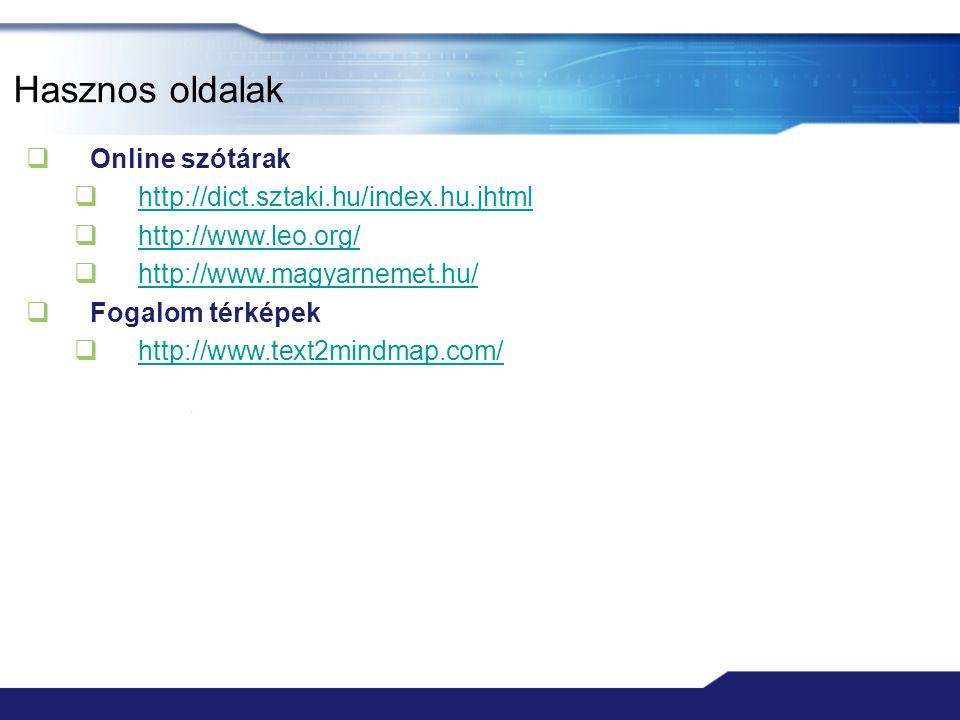 Hasznos oldalak  Online szótárak  http://dict.sztaki.hu/index.hu.jhtml http://dict.sztaki.hu/index.hu.jhtml  http://www.leo.org/ http://www.leo.org