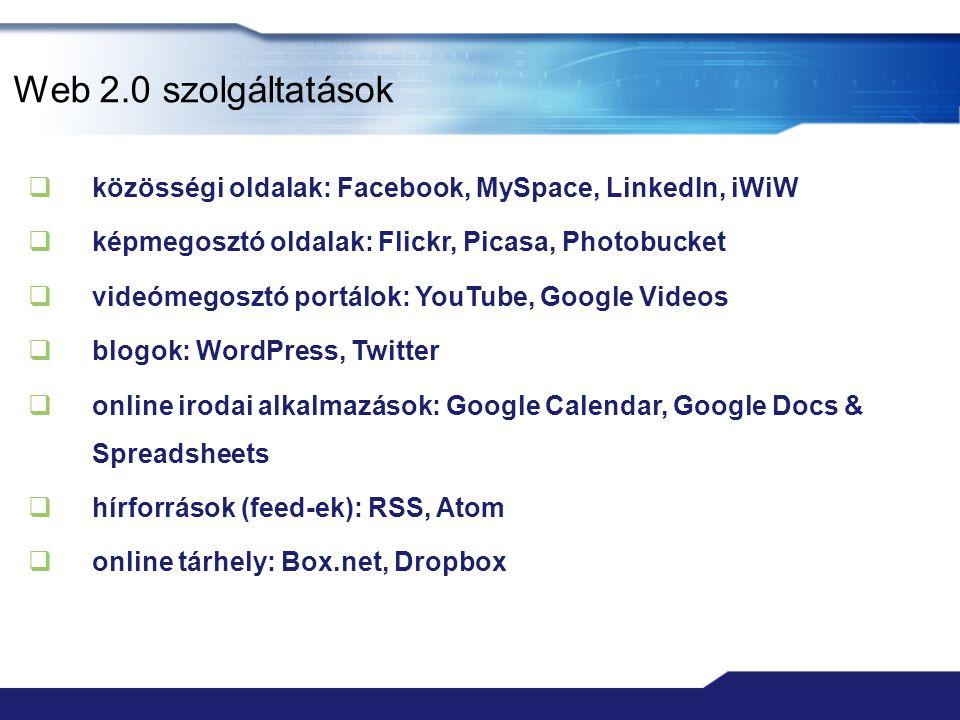 Web 2.0 szolgáltatások  közösségi oldalak: Facebook, MySpace, LinkedIn, iWiW  képmegosztó oldalak: Flickr, Picasa, Photobucket  videómegosztó portá