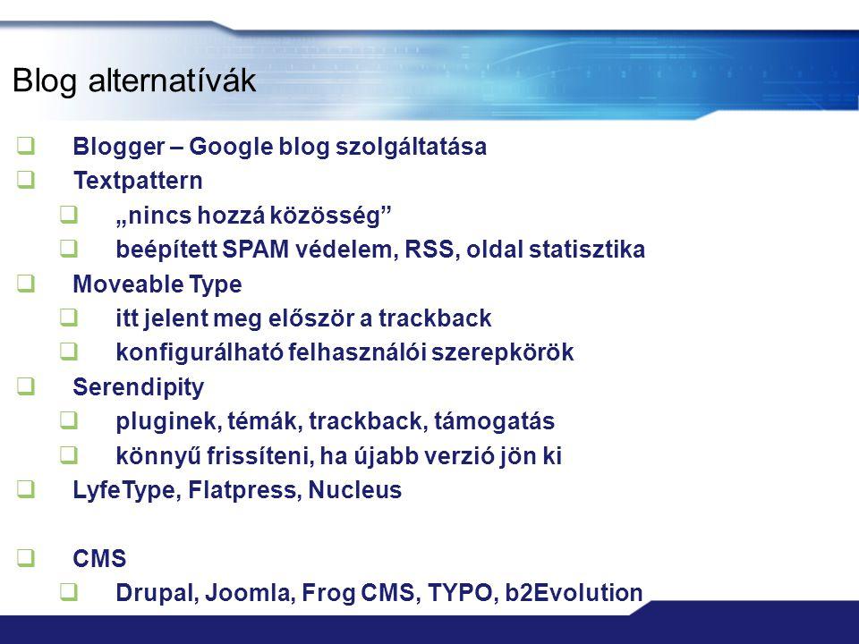 """Blog alternatívák  Blogger – Google blog szolgáltatása  Textpattern  """"nincs hozzá közösség""""  beépített SPAM védelem, RSS, oldal statisztika  Move"""