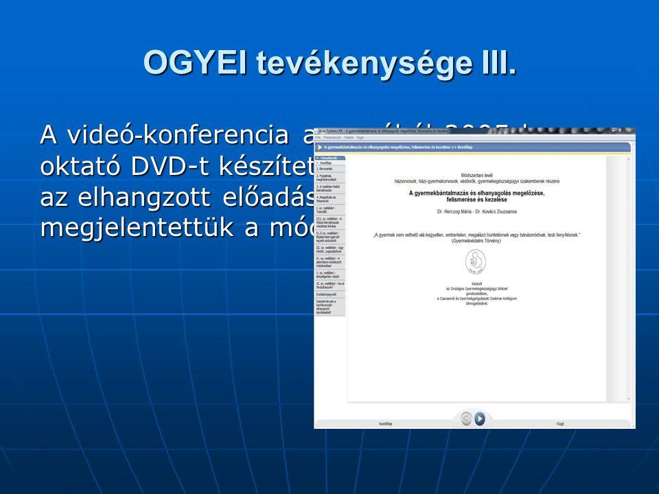 OGYEI tevékenysége III. A videó - konferencia anyagából 2005-b e n oktató DVD-t készítettünk. Az oktató DVD-n az elhangzott előadások mellett megjelen
