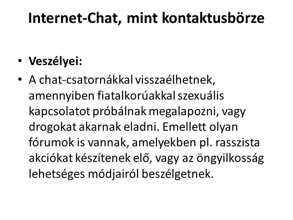 Internet-Chat, mint kontaktusbörze • Veszélyei: • A chat-csatornákkal visszaélhetnek, amennyiben fiatalkorúakkal szexuális kapcsolatot próbálnak megalapozni, vagy drogokat akarnak eladni.