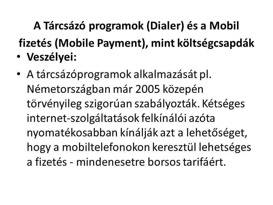 A Tárcsázó programok (Dialer) és a Mobil fizetés (Mobile Payment), mint költségcsapdák • Veszélyei: • A tárcsázóprogramok alkalmazását pl.
