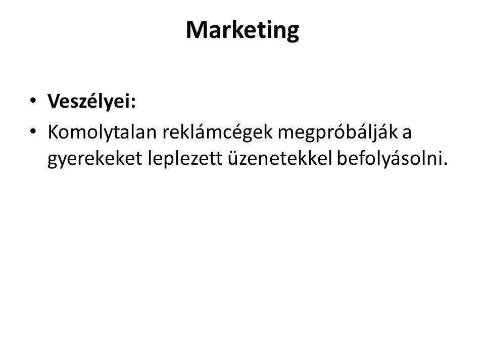 Marketing • Veszélyei: • Komolytalan reklámcégek megpróbálják a gyerekeket leplezett üzenetekkel befolyásolni.
