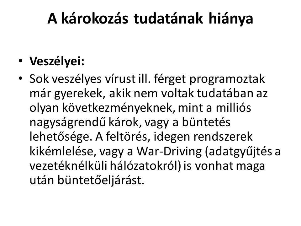 A károkozás tudatának hiánya • Veszélyei: • Sok veszélyes vírust ill.