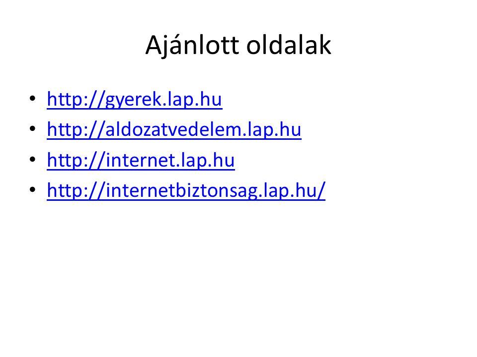 Ajánlott oldalak • http://gyerek.lap.hu http://gyerek.lap.hu • http://aldozatvedelem.lap.hu http://aldozatvedelem.lap.hu • http://internet.lap.hu http://internet.lap.hu • http://internetbiztonsag.lap.hu/ http://internetbiztonsag.lap.hu/