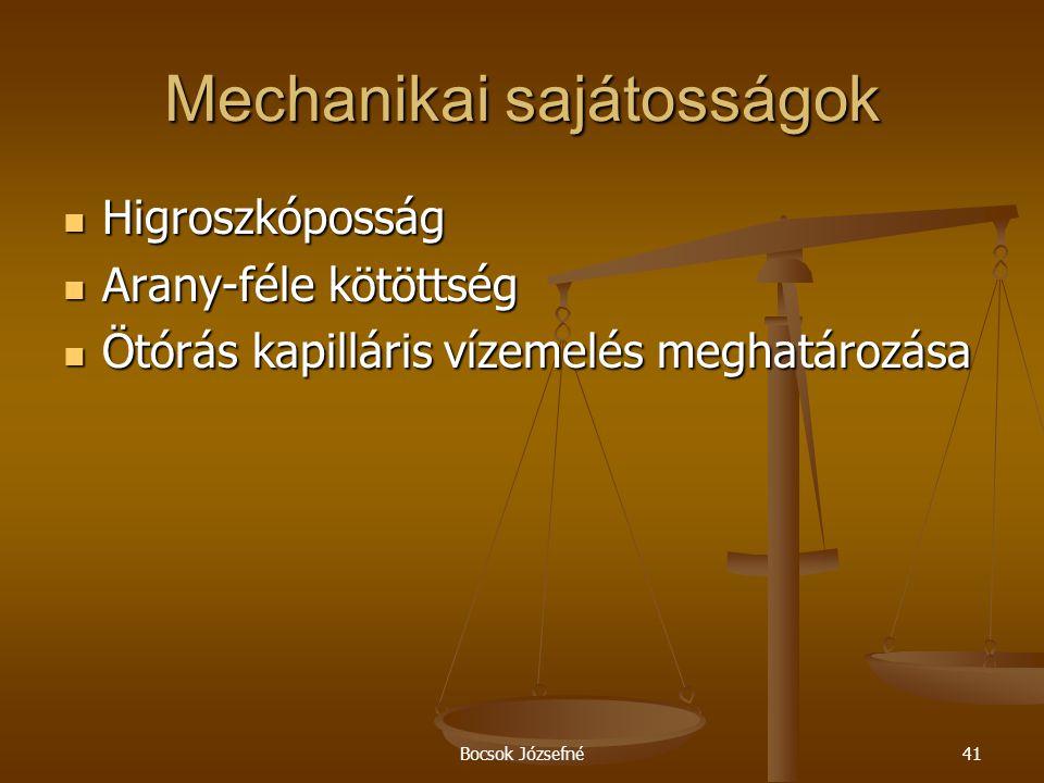 Bocsok Józsefné41 Mechanikai sajátosságok  Higroszkóposság  Arany-féle kötöttség  Ötórás kapilláris vízemelés meghatározása