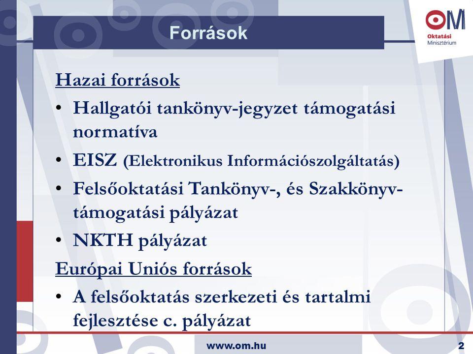 www.om.hu2 Források Hazai források •Hallgatói tankönyv-jegyzet támogatási normatíva •EISZ (Elektronikus Információszolgáltatás) •Felsőoktatási Tankönyv-, és Szakkönyv- támogatási pályázat •NKTH pályázat Európai Uniós források •A felsőoktatás szerkezeti és tartalmi fejlesztése c.